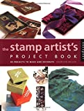 Stamp Artist's Project Book: 85 Projects to Make and Decorate
