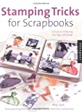 Stamping Tricks for Scrapbooks: A Guide for Enhancing Your Pages with Stamps