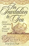 An Invitation to Tea: Special Celebrations With Treasured Friends (Teatime Pleasures)  by Emilie Barnes