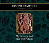 Mythology and the Individual (Campbell, Joseph, Joseph Campbell Audio Collection.)