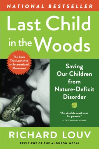 Last Child in the Woods: Saving Our Children From Nature-Deficit Disorder, Louv, Richard