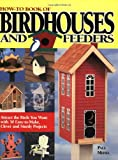 How-to Book Of Birdhouses And Feeders: Attract The Birds You Want...