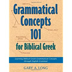 Grammatical Concepts 101 for Biblical Greek: Learning Biblical Greek Grammatical Concepts Through English Grammar