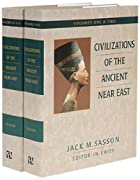Civilizations of the Ancient Near East/4 Volumes Bound in 2 Books (v. 1 & 2) by Jack M. Sasson