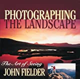Photographing the Landscape: The Art of Seeing by John Fielder