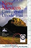 New Mexico's Continental Divide Trail: The Official Guide (The Continental Divide Trail Series)