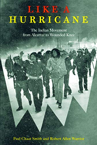 Like a Hurricane: The Indian Movement from Alcatraz to Wounded Knee, Smith, Paul Chaat; Warrior, Robert Allen