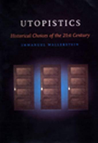 Utopistics: Or Historical Choices of the Twenty-First Century, Wallerstein, Immanuel Maurice