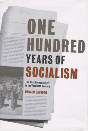 One Hundred Years of Socialism: The West European Left in the Twentieth Century, Sassoon, Donald