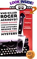 Who Killed Roger Ackroyd?: The Mystery Behind the Agatha Christie Mystery by  Pierre Bayard, Carol Cosman (Translator) (Paperback - August 2001)