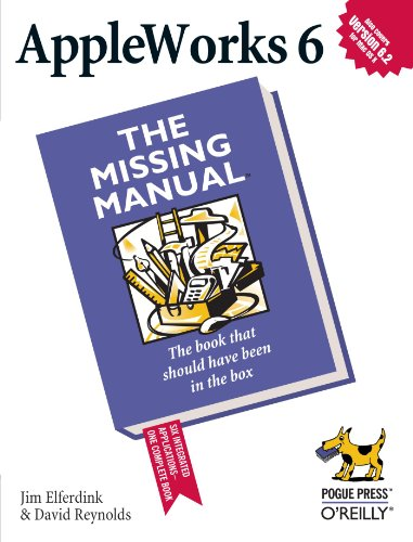 AppleWorks 6: the Missing Manual - Jim Elferdink, David Reynolds