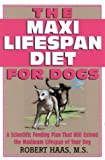 The Maxi Lifespan Diet for Dogs: A Scientific Feeding Plan That Will Extend the Maximum Lifespan of Your Dog