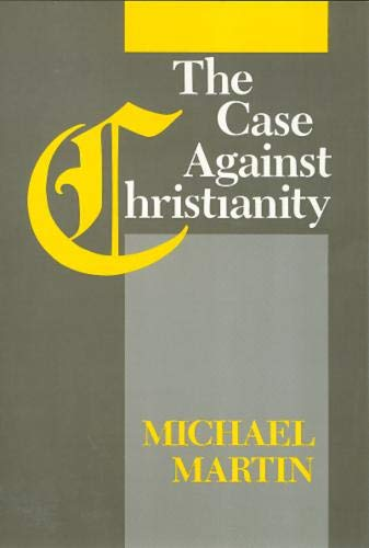 The Case Against Christianity, by Martin, Michael