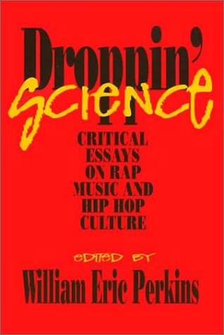 Droppin' Science: Critical Essays on Rap Music and Hip Hop Culture (Critical Perspectives on the Past)