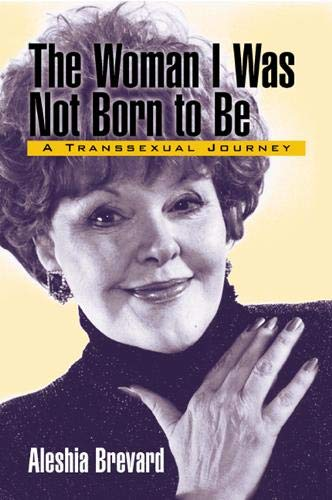 The Woman I Was Not Born to Be: A Transsexual Journey