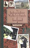 The Independent Walker's Guide to Ireland: 35 Memorable Walks in Ireland's Green Countryside (The Independent Walker Series)