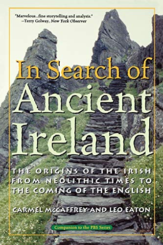 In Search of Ancient Ireland: The Origins of the Irish from Neolithic Times to the Coming of the English, Carmel McCaffrey; Leo Eaton
