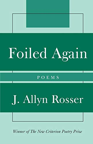 Foiled Again: Poems (New Criterion Series), Rosser, Allyn J.