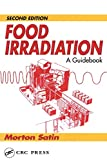 Food Irradiation: A Guidebook, Second Edition by Morton Satin