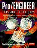 Pro/Engineer Tips and Techniques by Tim McLellan, Fred Karam (Contributor)