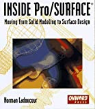 INSIDE Pro/SURFACE: Moving from Solid Modeling to Surface Design by Norm Ladouceur, Norman Ladouceur
