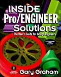 INSIDE PRO/ENGINEER SOLUTIONS by Gary Inside the New Pro Graham, Engineer Solutions