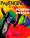 Pro/Engineer Solutions and Plastic Design by Norm Ladouceur, John Ph.D McKeen, Norman Ladouceur