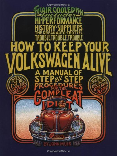 How to Keep Your Volkswagen Alive: A Manual of Step-by-Step Procedures for the Compleat Idiot - John Muir, Tosh GreggPeter Aschwanden