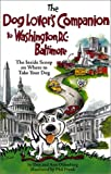 Dog Lover's Companion to Washington D.C. and Baltimore: The Inside Scoop on Where to Take Your Dog