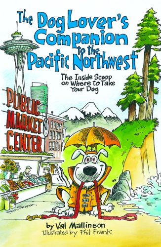 The Dog Lover's Companion to the Pacific Northwest: The Inside Scoop on Where to Take Your Dog (Dog Lover's Companion Guides), Mallinson, Val