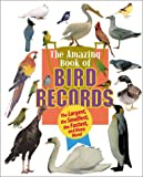 The Amazing Book of Bird Records:...