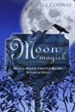 Moon Magick: Myth & Magick, Crafts & Recipes, Rituals & Spells