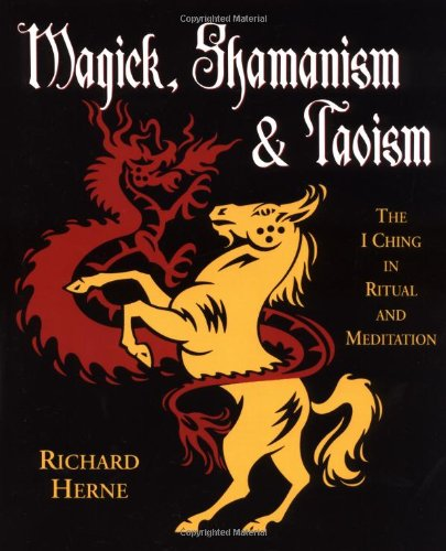 Magick, Shamanism and Taoism: The I Ching in Ritual & Meditation, Herne, Richard