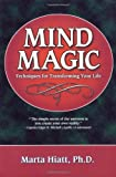 Mind Magic Techniques for Transforming Your Life