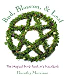 Bud, Blossom & Leaf : The Magical Herb Gardener's Handbook