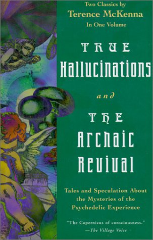 True Hallucinations and the Archaic Revival, McKenna, Terence