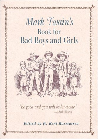 Mark Twain's Book for Bad Boys and Girls, Twain, Mark