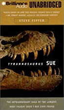 Tyrannosaurus Sue: The Extraordinary Saga of Largest, Most Fought Over T. Rex Ever Found by Steve Fiffer