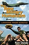 The New Military Humanism : Lessons from Kosovo - by Noam Chomsky