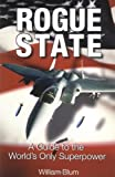 Rogue State: A Guide to the World's Only Superpower - by William Blum