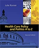 Health Care Policy and Politics A to Z (Health Care Policy & Politics A to Z)