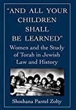 """And All Your Children Shall Be Learned"": Women and the Study of Torah in Jewish Law and History"