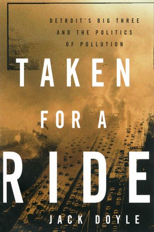 Taken for a Ride: Detroit's Big Three and the Politics of Pollution, Doyle, Jack