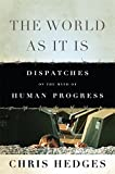 The World As It Is: Dispatches on the Myth of Human Progress, Hedges, Chris