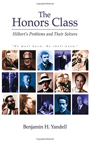The Honors Class: Hilbert's Problems and Their Solvers by Benjamin Yandell