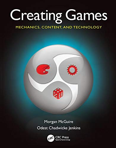 Creating Games: Mechanics, Content, and Technology - Morgan McGuire, Odest Chadwicke Jenkins