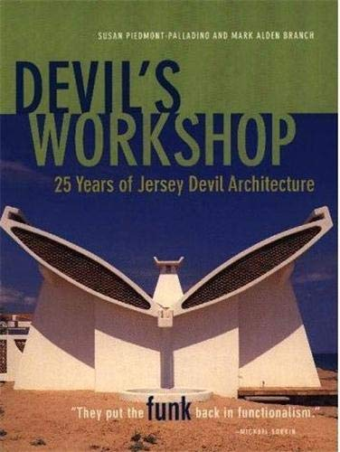 Devil's Workshop: 25 Years of Jersey Devil Architecture by Susan Piedmont-Palladino, Mark Alden Branch