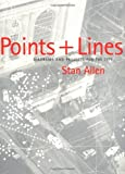 Points + Lines: Diagrams and Projects for the City by Stan Allen