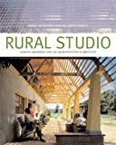 Rural Studio: Samuel Mockbee and an Architecture of Decency by Andrea Oppenheimer Dean, Timothy Hursley (Photographer)