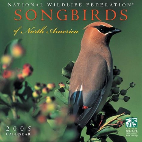 Songbirds of North America 2005 Calendar (National Wildlife Federation)  by National Wildlife Federation, Ronnie Sellers Productions (Paperback)